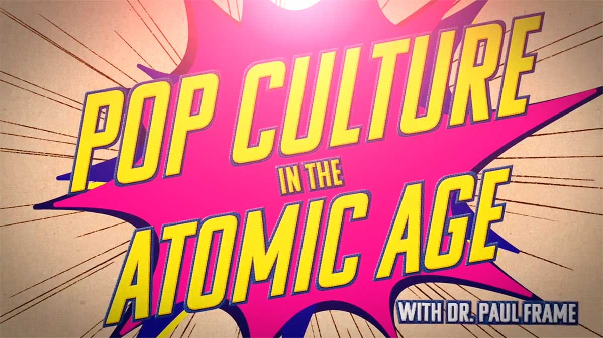 Pop Culture in the Atomic Age